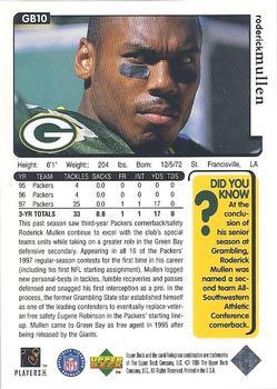 roderick mullen Roderick mullen: pos: db, career: 53 g, 1 int, packers/panthers 1995-1999, born la 1972.