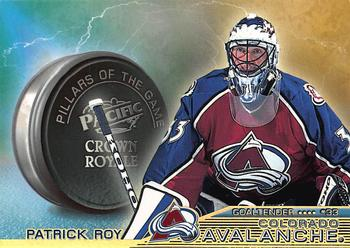 1998-99 Pacific Crown Royale - Pillars of the Game #7 Patrick Roy Front