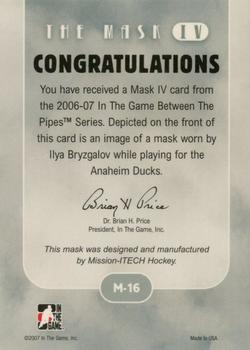 2006-07 In The Game Between The Pipes - The Mask IV Gold #M-16 Ilya Bryzgalov  Back